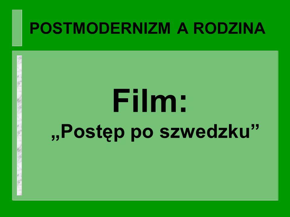 POSTMODERNIZM A RODZINA Film: Postęp po szwedzku