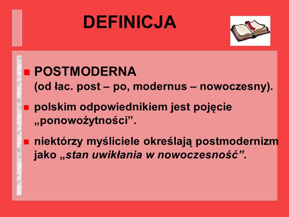 DEFINICJA n POSTMODERNA (od łac. post – po, modernus – nowoczesny). n polskim odpowiednikiem jest pojęcie ponowożytności. n niektórzy myśliciele okreś