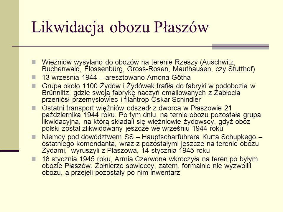 Likwidacja obozu Płaszów Więźniów wysyłano do obozów na terenie Rzeszy (Auschwitz, Buchenwald, Flossenbürg, Gross-Rosen, Mauthausen, czy Stutthof) 13