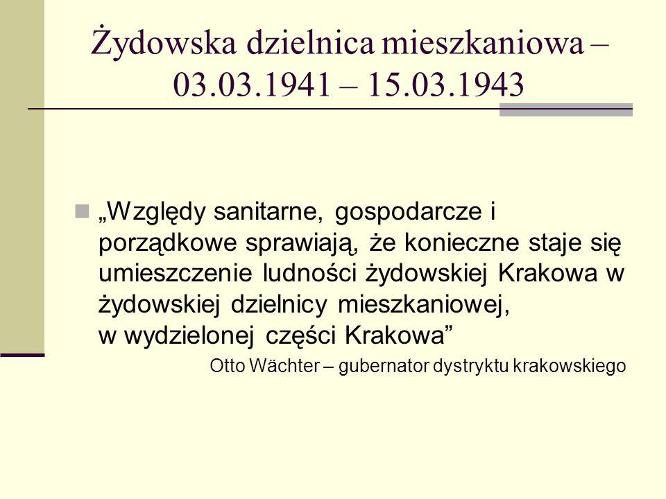 Żydowska dzielnica mieszkaniowa – 03.03.1941 – 15.03.1943 Względy sanitarne, gospodarcze i porządkowe sprawiają, że konieczne staje się umieszczenie l