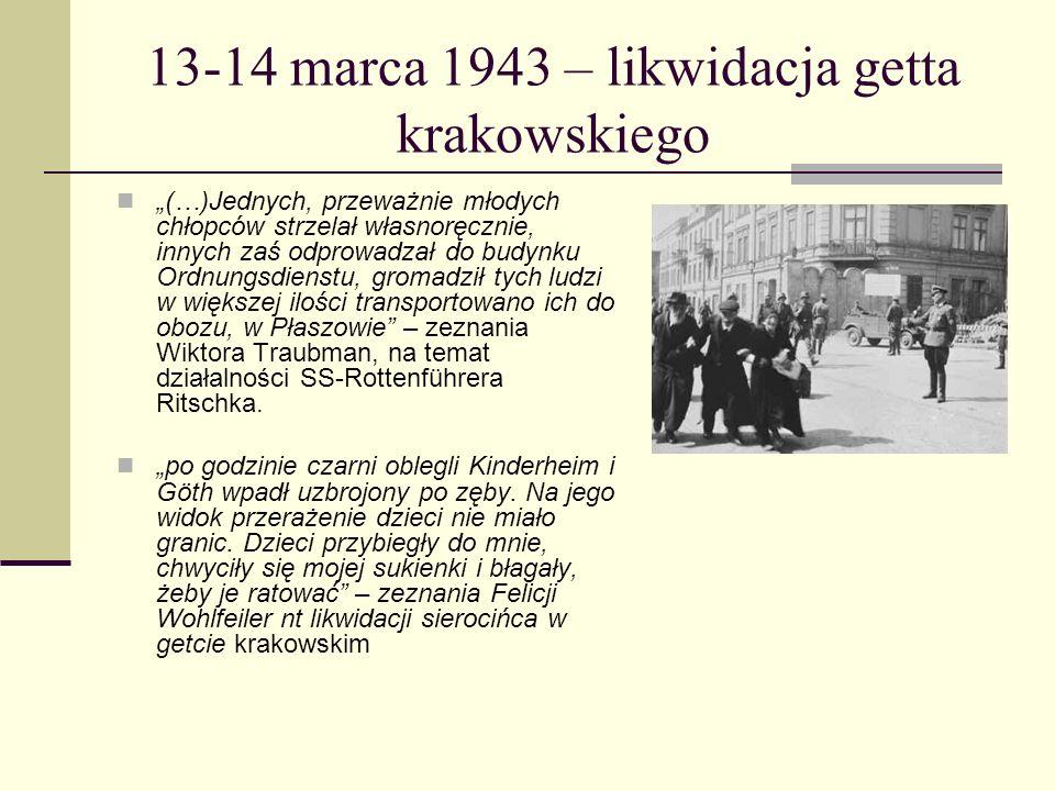 13-14 marca 1943 – likwidacja getta krakowskiego (…)Jednych, przeważnie młodych chłopców strzelał własnoręcznie, innych zaś odprowadzał do budynku Ord