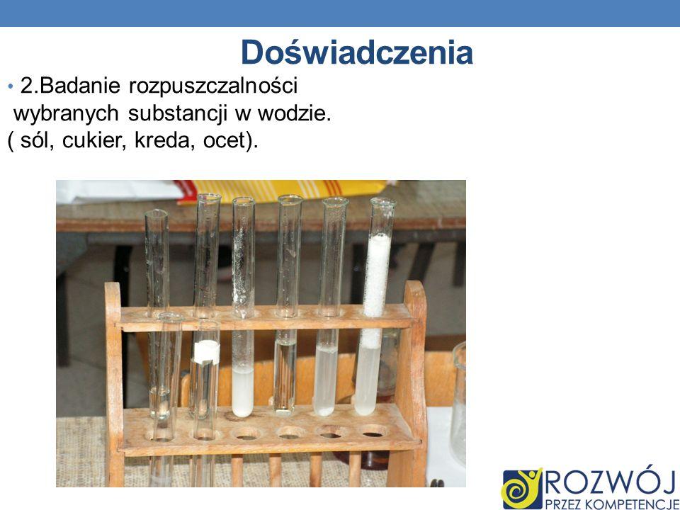 Doświadczenia 2.Badanie rozpuszczalności wybranych substancji w wodzie.