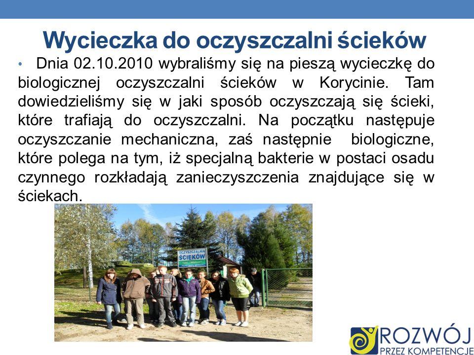 Wycieczka do oczyszczalni ścieków Dnia 02.10.2010 wybraliśmy się na pieszą wycieczkę do biologicznej oczyszczalni ścieków w Korycinie.