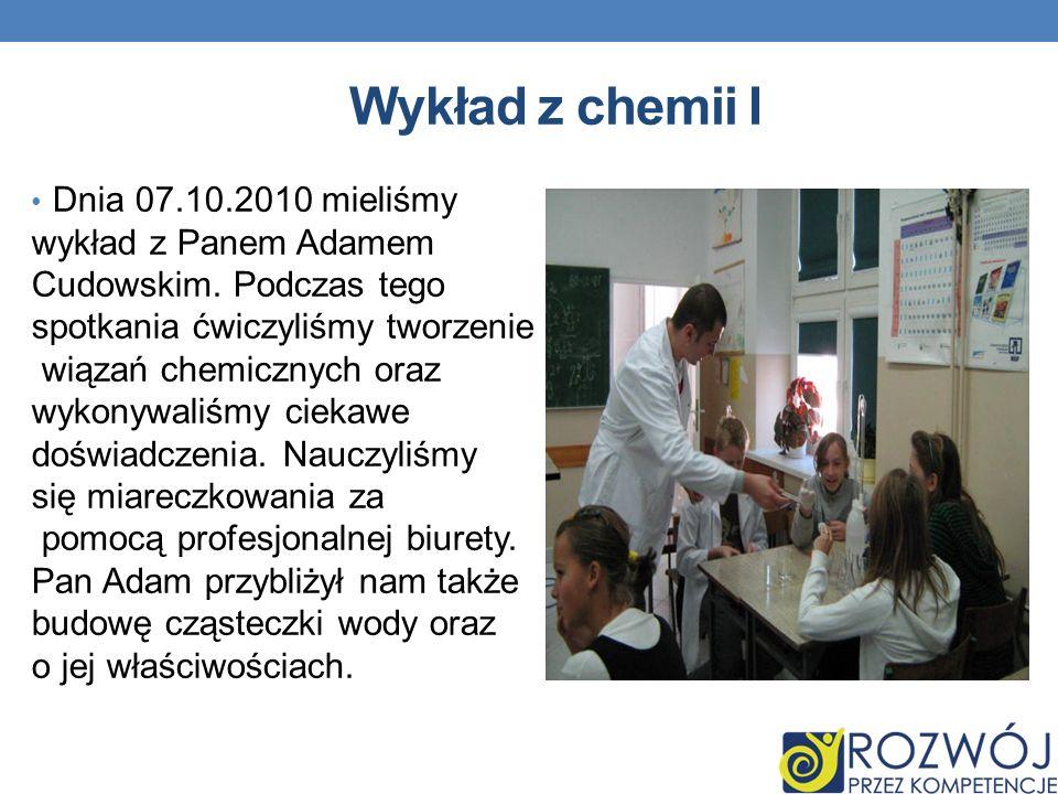 Wykład z chemii I Dnia 07.10.2010 mieliśmy wykład z Panem Adamem Cudowskim.