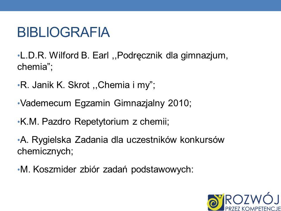 BIBLIOGRAFIA L.D.R.Wilford B. Earl,,Podręcznik dla gimnazjum, chemia; R.