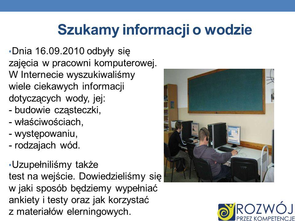 Szukamy informacji o wodzie Dnia 16.09.2010 odbyły się zajęcia w pracowni komputerowej.