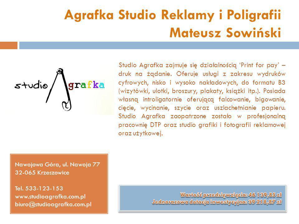 Agrafka Studio Reklamy i Poligrafii Mateusz Sowiński Nawojowa Góra, ul. Nawoja 77 32-065 Krzeszowice Tel. 533-123-153 www.studioagrafka.com.pl biuro@s