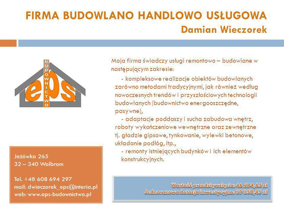 FIRMA BUDOWLANO HANDLOWO USŁUGOWA Damian Wieczorek Jeżówka 265 32 – 340 Wolbrom Tel. +48 608 694 297 mail: dwieczorek_eps@interia.pl web: www.eps-budo