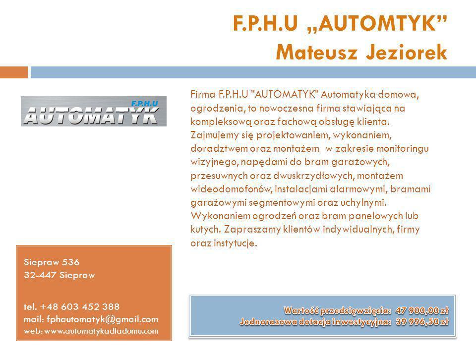 F.P.H.U AUTOMTYK Mateusz Jeziorek Siepraw 536 32-447 Siepraw tel. +48 603 452 388 mail: fphautomatyk@gmail.com web: www.automatykadladomu.com Firma F.