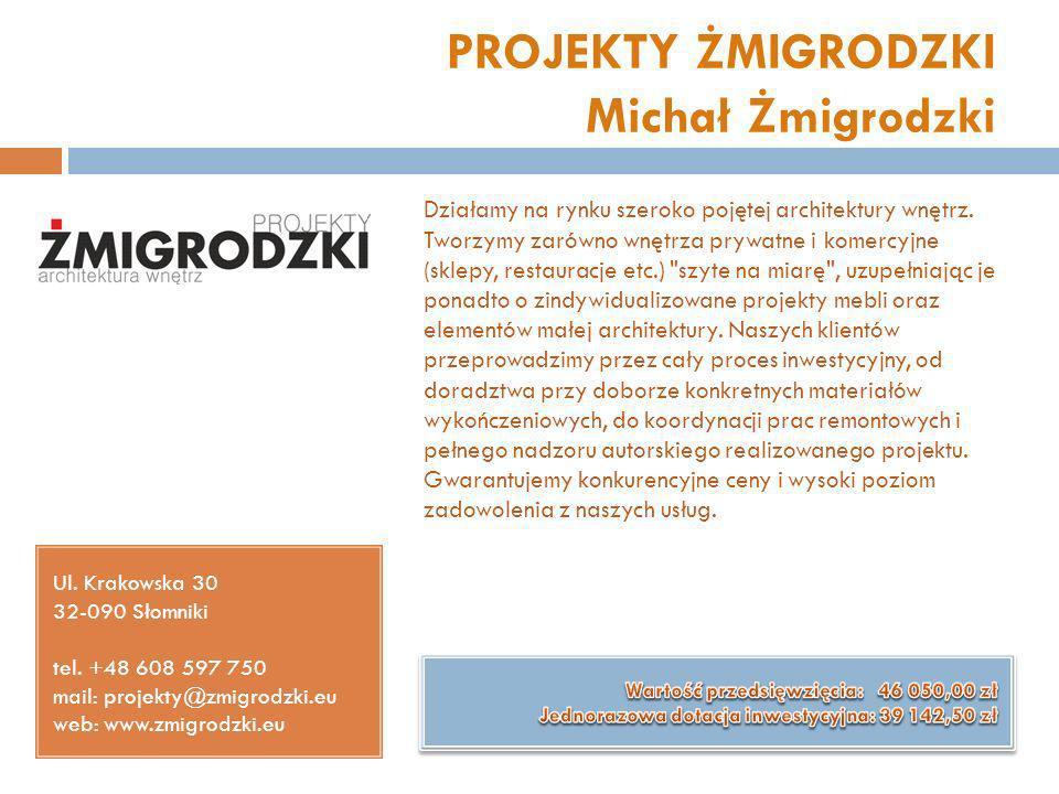 PROJEKTY ŻMIGRODZKI Michał Żmigrodzki Ul. Krakowska 30 32-090 Słomniki tel. +48 608 597 750 mail: projekty@zmigrodzki.eu web: www.zmigrodzki.eu Działa