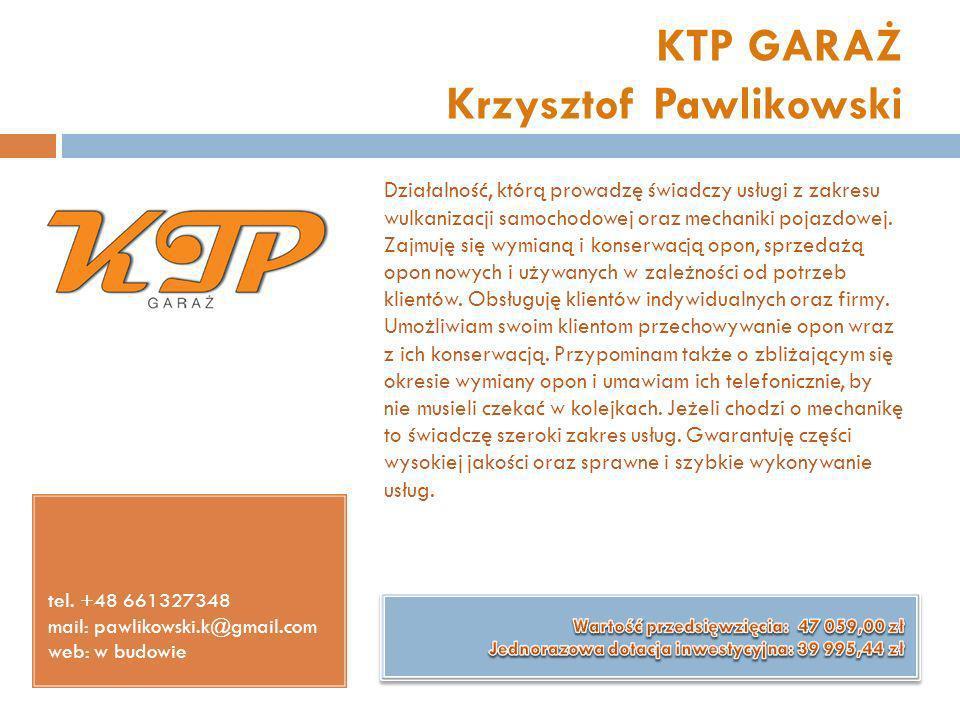 KTP GARAŻ Krzysztof Pawlikowski tel. +48 661327348 mail: pawlikowski.k@gmail.com web: w budowie Działalność, którą prowadzę świadczy usługi z zakresu