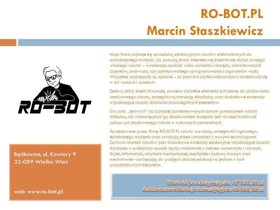 RO-BOT.PL Marcin Staszkiewicz Będkowice, ul. Kawiory 9 32-089 Wielka Wieś web: www.ro-bot.pl Moja firma zajmuje się sprzedażą edukacyjnych robotów ele