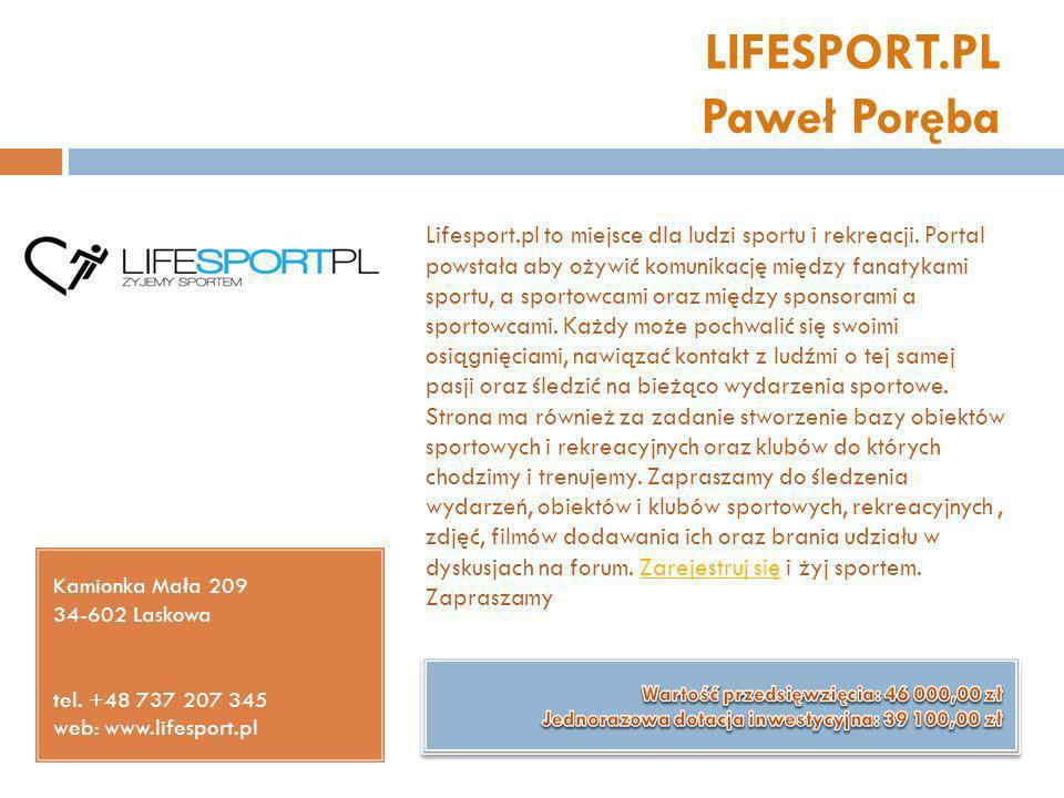 LIFESPORT.PL Paweł Poręba Kamionka Mała 209 34-602 Laskowa tel. +48 737 207 345 web: www.lifesport.pl Lifesport.pl to miejsce dla ludzi sportu i rekre