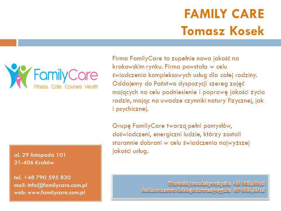 FAMILY CARE Tomasz Kosek al. 29 listopada 101 31-406 Kraków tel. +48 790 595 830 mail: info@familycare.com.pl web: www.familycare.com.pl Firma FamilyC