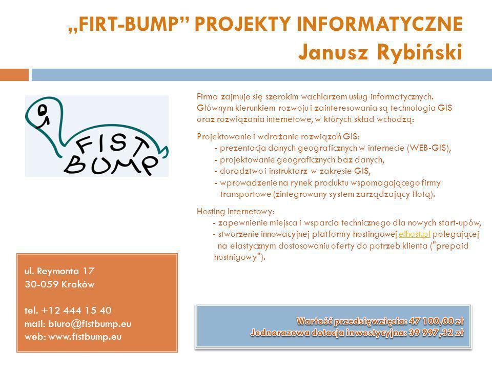 FIRT-BUMP PROJEKTY INFORMATYCZNE Janusz Rybiński ul. Reymonta 17 30-059 Kraków tel. +12 444 15 40 mail: biuro@fistbump.eu web: www.fistbump.eu Firma z