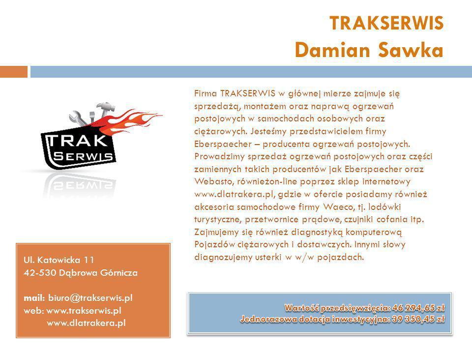 TRAKSERWIS Damian Sawka Ul. Katowicka 11 42-530 Dąbrowa Górnicza mail: biuro@trakserwis.pl web: www.trakserwis.pl www.dlatrakera.pl Firma TRAKSERWIS w