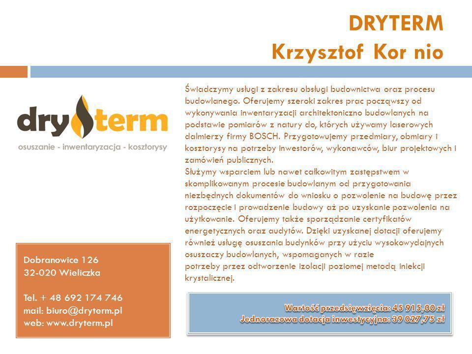 DRYTERM Krzysztof Kor nio Dobranowice 126 32-020 Wieliczka Tel. + 48 692 174 746 mail: biuro@dryterm.pl web: www.dryterm.pl Świadczymy usługi z zakres