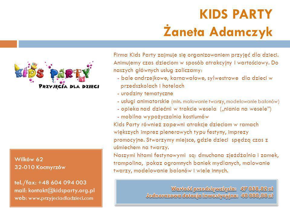 KIDS PARTY Żaneta Adamczyk Wilków 62 32-010 Kocmyrzów tel./fax: +48 604 094 003 mail: kontakt@kidsparty.org.pl web: www.przyjeciadladzieci.com Firma K