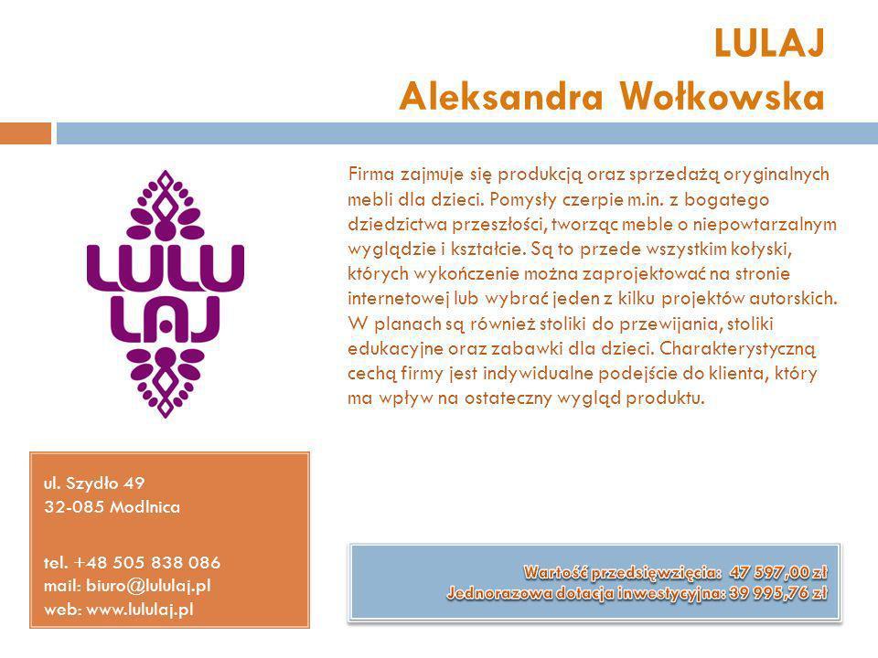 LULAJ Aleksandra Wołkowska ul. Szydło 49 32-085 Modlnica tel. +48 505 838 086 mail: biuro@lululaj.pl web: www.lululaj.pl Firma zajmuje się produkcją o