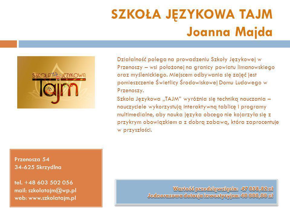 SZKOŁA JĘZYKOWA TAJM Joanna Majda Przenosza 54 34-625 Skrzydlna tel. +48 603 502 056 mail: szkolatajm@wp.pl web: www.szkolatajm.pl Działalność polega