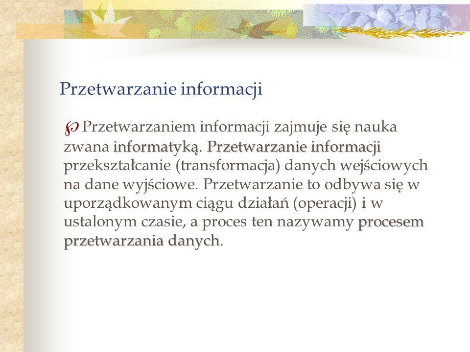 Przetwarzanie informacji informatyką. Przetwarzanie informacji procesem przetwarzania danych. Przetwarzaniem informacji zajmuje się nauka zwana inform