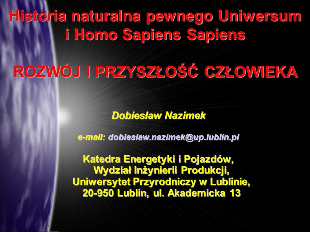 Historia naturalna pewnego Uniwersum i Homo Sapiens Sapiens ROZWÓJ I PRZYSZŁOŚĆ CZŁOWIEKA Dobiesław Nazimek e-mail: dobieslaw.nazimek@up.lublin.pl Kat