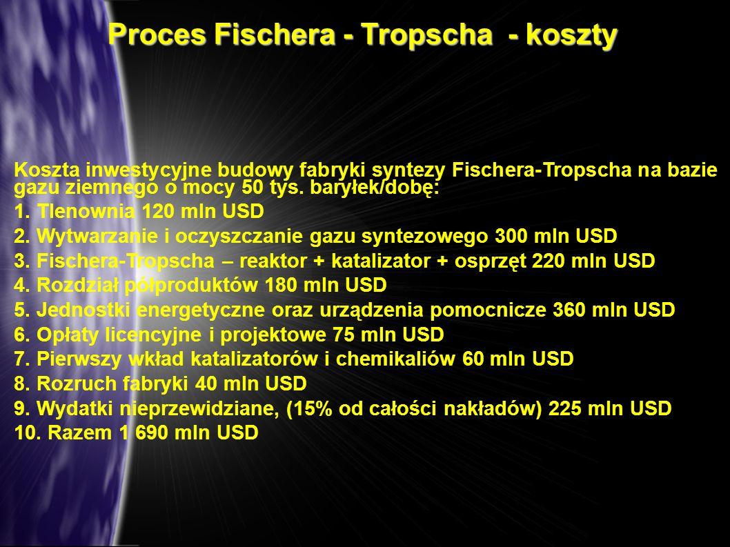 Proces Fischera - Tropscha - koszty Koszta inwestycyjne budowy fabryki syntezy Fischera-Tropscha na bazie gazu ziemnego o mocy 50 tys. baryłek/dobę: 1