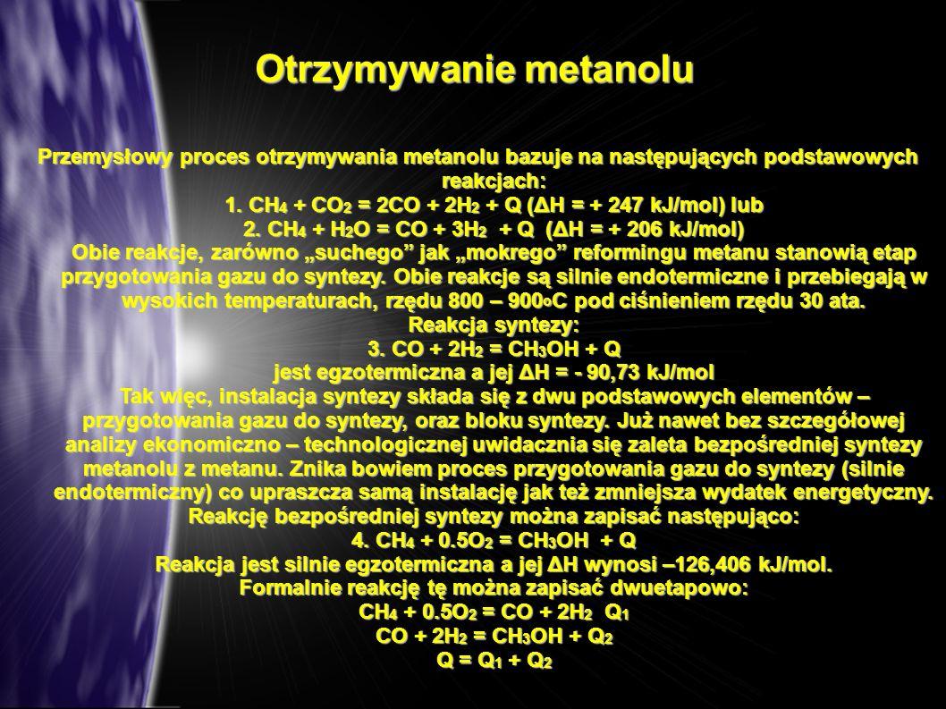 Otrzymywanie metanolu Przemysłowy proces otrzymywania metanolu bazuje na następujących podstawowych reakcjach: 1. CH 4 + CO 2 = 2CO + 2H 2 + Q (ΔH = +