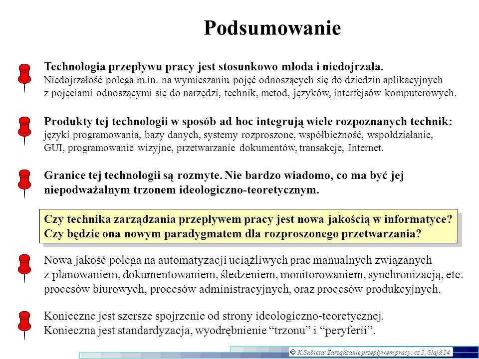 K.Subieta: Zarządzanie przepływem pracy, cz.2, Slajd 24 Podsumowanie Technologia przepływu pracy jest stosunkowo młoda i niedojrzała. Niedojrzałość po