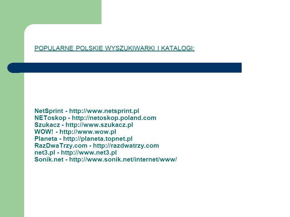 POPULARNE POLSKIE WYSZUKIWARKI I KATALOGI: POPULARNE POLSKIE WYSZUKIWARKI I KATALOGI: NetSprint - http://www.netsprint.pl NEToskop - http://netoskop.p
