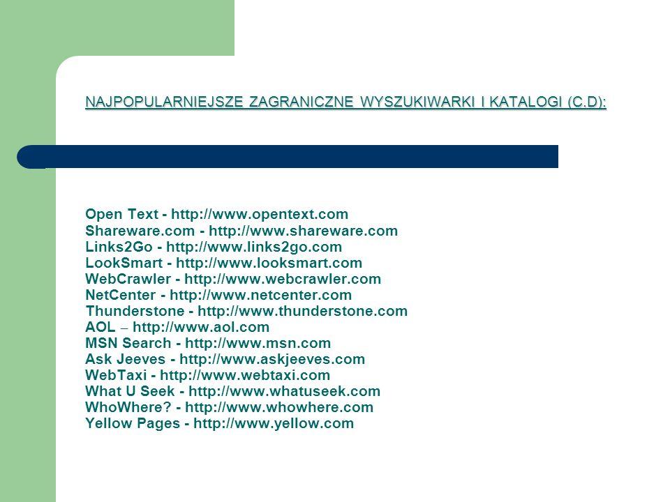 NAJPOPULARNIEJSZE ZAGRANICZNE WYSZUKIWARKI I KATALOGI (C.D): NAJPOPULARNIEJSZE ZAGRANICZNE WYSZUKIWARKI I KATALOGI (C.D): Open Text - http://www.opent