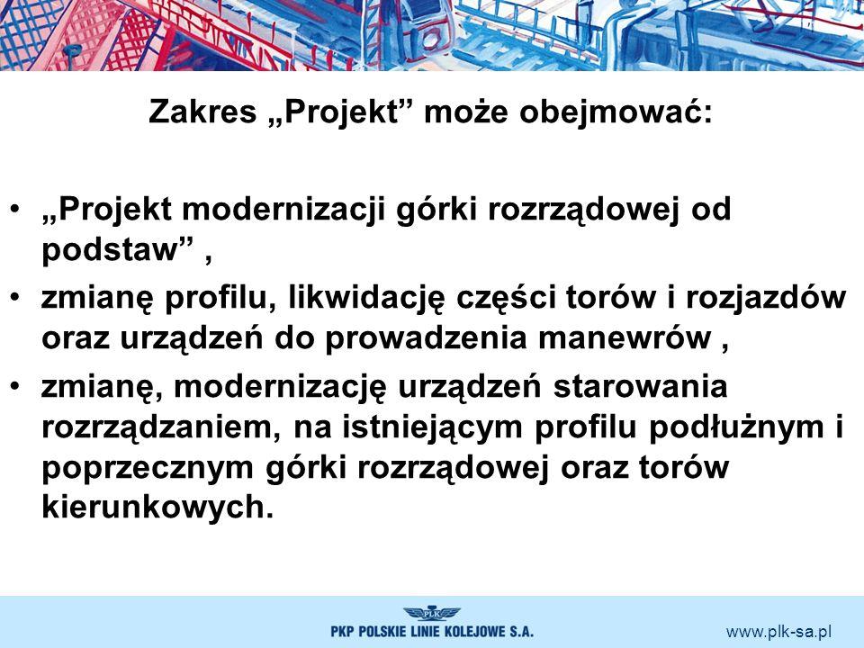 www.plk-sa.pl Zakres Projekt może obejmować: Projekt modernizacji górki rozrządowej od podstaw, zmianę profilu, likwidację części torów i rozjazdów or