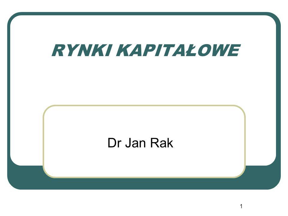 1 RYNKI KAPITAŁOWE Dr Jan Rak