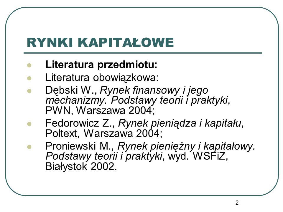 2 RYNKI KAPITAŁOWE Literatura przedmiotu: Literatura obowiązkowa: Dębski W., Rynek finansowy i jego mechanizmy. Podstawy teorii i praktyki, PWN, Warsz