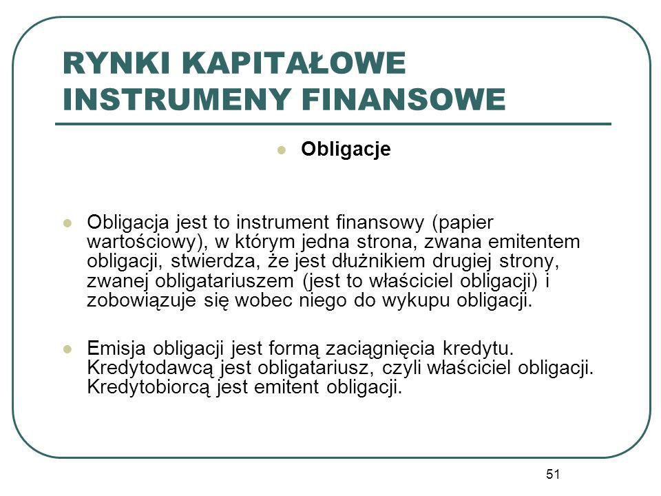 51 RYNKI KAPITAŁOWE INSTRUMENY FINANSOWE Obligacje Obligacja jest to instrument finansowy (papier wartościowy), w którym jedna strona, zwana emitentem