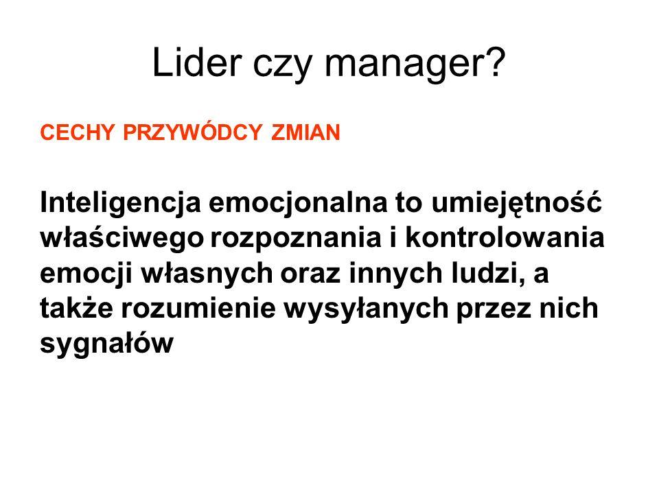 Lider czy manager? CECHY PRZYWÓDCY ZMIAN Inteligencja emocjonalna to umiejętność właściwego rozpoznania i kontrolowania emocji własnych oraz innych lu