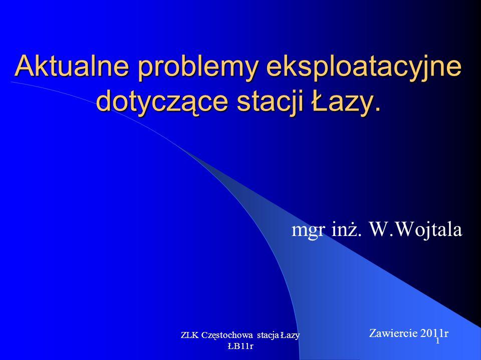ZLK Częstochowa stacja Łazy ŁB11r 12 Branża drogowa Tory grupa B typ nawierzchni S49 bezstyk podkłady sosnowe typu IIb z roku 1983, ogólna długość 16,2 km.