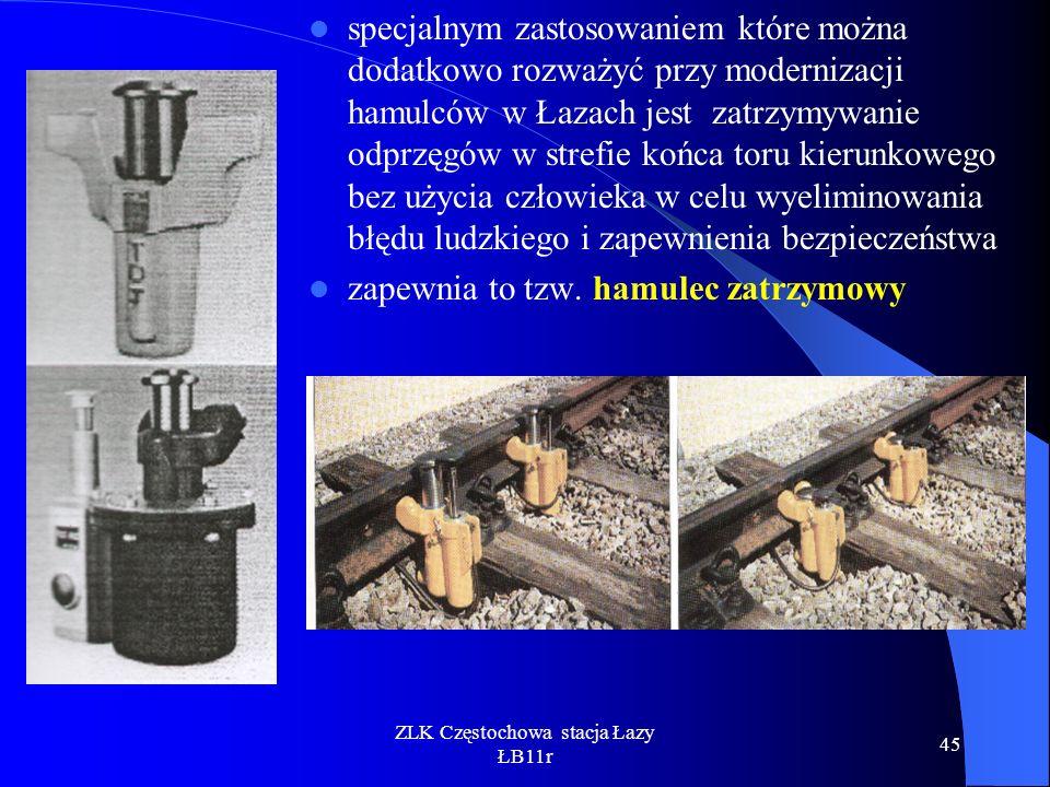 ZLK Częstochowa stacja Łazy ŁB11r 45 specjalnym zastosowaniem które można dodatkowo rozważyć przy modernizacji hamulców w Łazach jest zatrzymywanie od