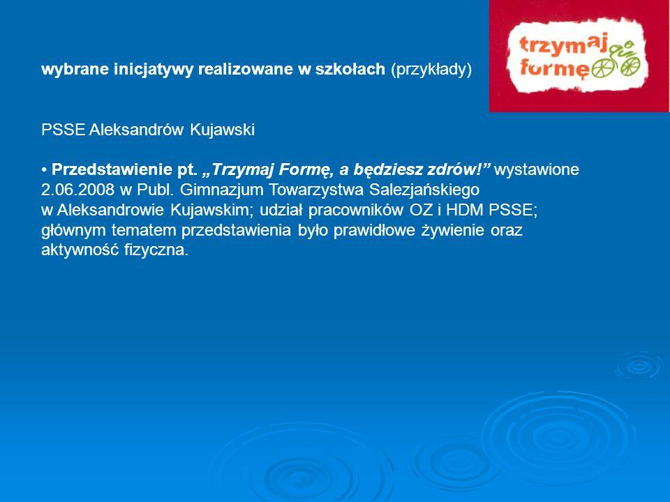 wybrane inicjatywy realizowane w szkołach (przykłady) PSSE Aleksandrów Kujawski Przedstawienie pt. Trzymaj Formę, a będziesz zdrów! wystawione 2.06.20