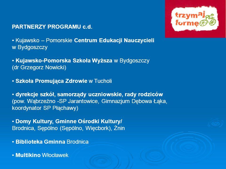 PARTNERZY PROGRAMU c.d. Kujawsko – Pomorskie Centrum Edukacji Nauczycieli w Bydgoszczy Kujawsko-Pomorska Szkoła Wyższa w Bydgoszczy (dr Grzegorz Nowic