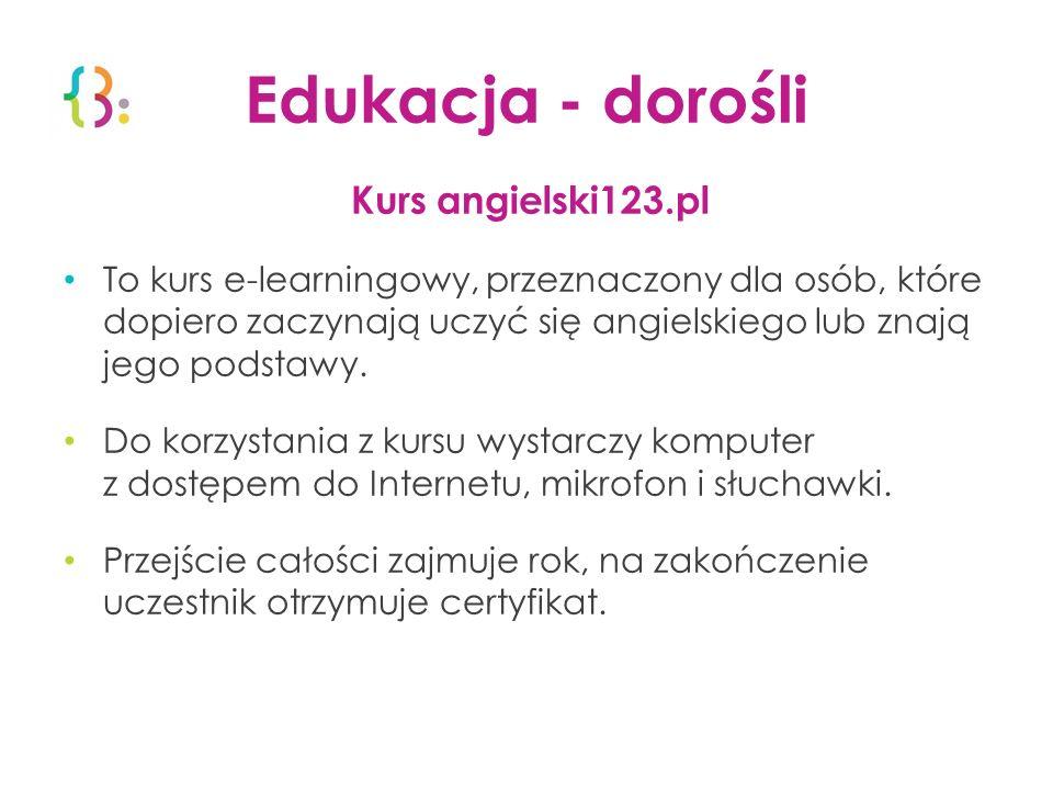 Edukacja - dorośli Kurs angielski123.pl To kurs e-learningowy, przeznaczony dla osób, które dopiero zaczynają uczyć się angielskiego lub znają jego po