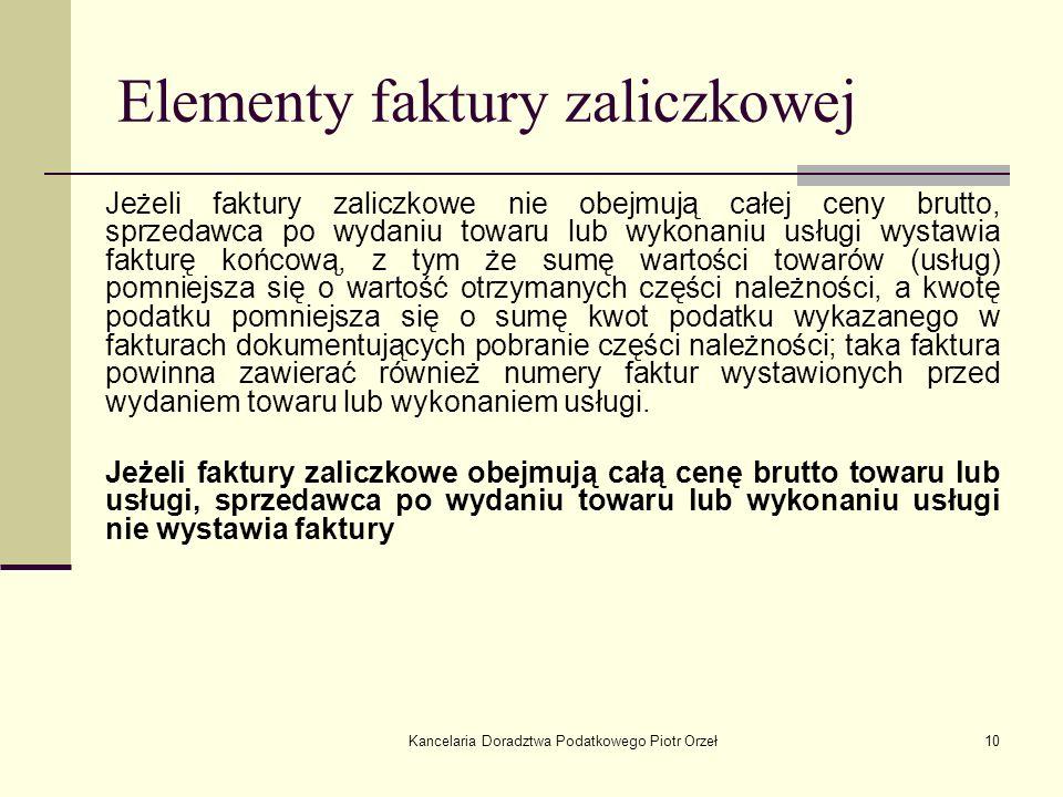 Kancelaria Doradztwa Podatkowego Piotr Orzeł10 Elementy faktury zaliczkowej Jeżeli faktury zaliczkowe nie obejmują całej ceny brutto, sprzedawca po wy