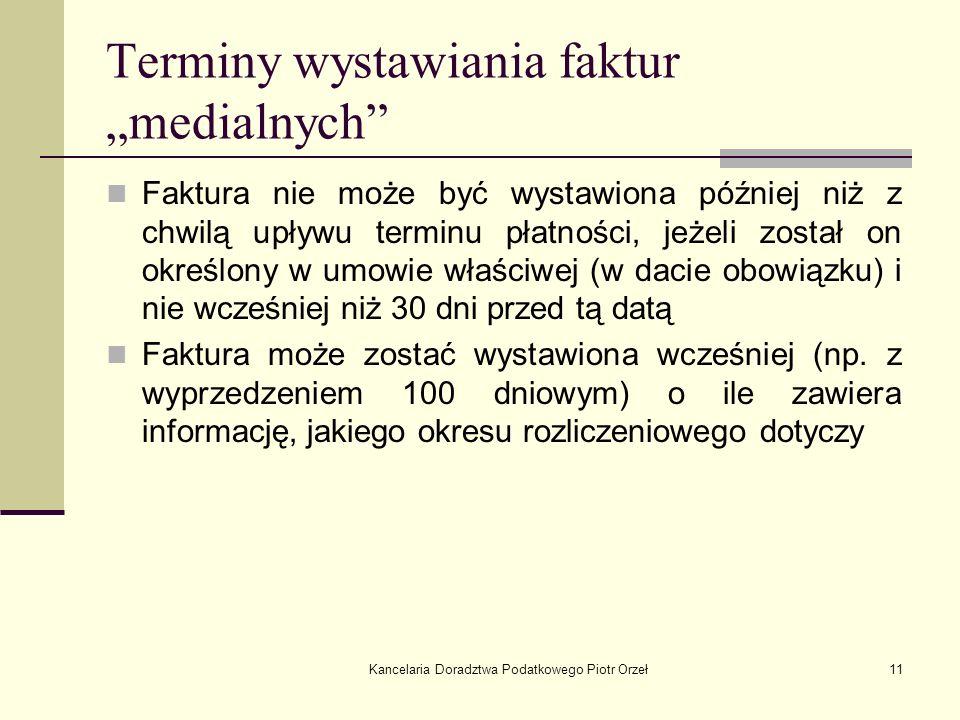 Kancelaria Doradztwa Podatkowego Piotr Orzeł11 Terminy wystawiania faktur medialnych Faktura nie może być wystawiona później niż z chwilą upływu termi