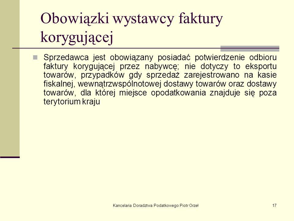 Kancelaria Doradztwa Podatkowego Piotr Orzeł17 Obowiązki wystawcy faktury korygującej Sprzedawca jest obowiązany posiadać potwierdzenie odbioru faktur