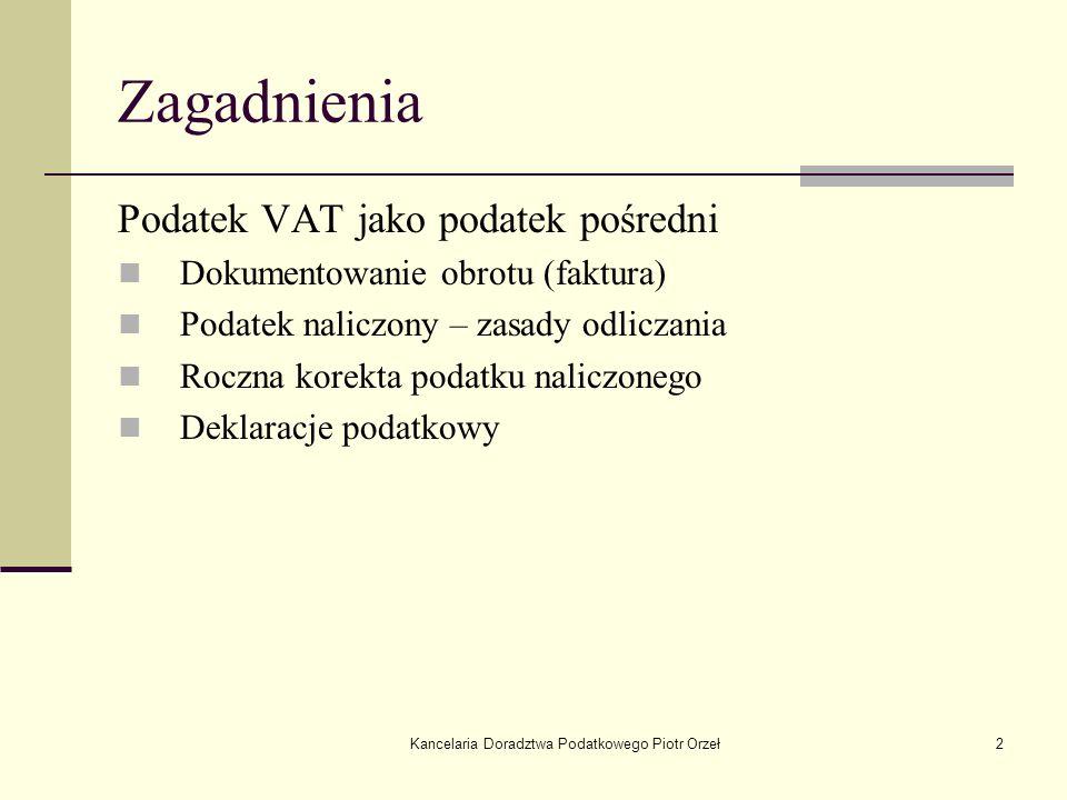Kancelaria Doradztwa Podatkowego Piotr Orzeł2 Zagadnienia Podatek VAT jako podatek pośredni Dokumentowanie obrotu (faktura) Podatek naliczony – zasady