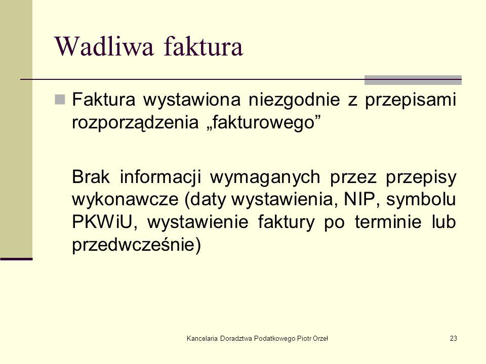 Kancelaria Doradztwa Podatkowego Piotr Orzeł23 Wadliwa faktura Faktura wystawiona niezgodnie z przepisami rozporządzenia fakturowego Brak informacji w