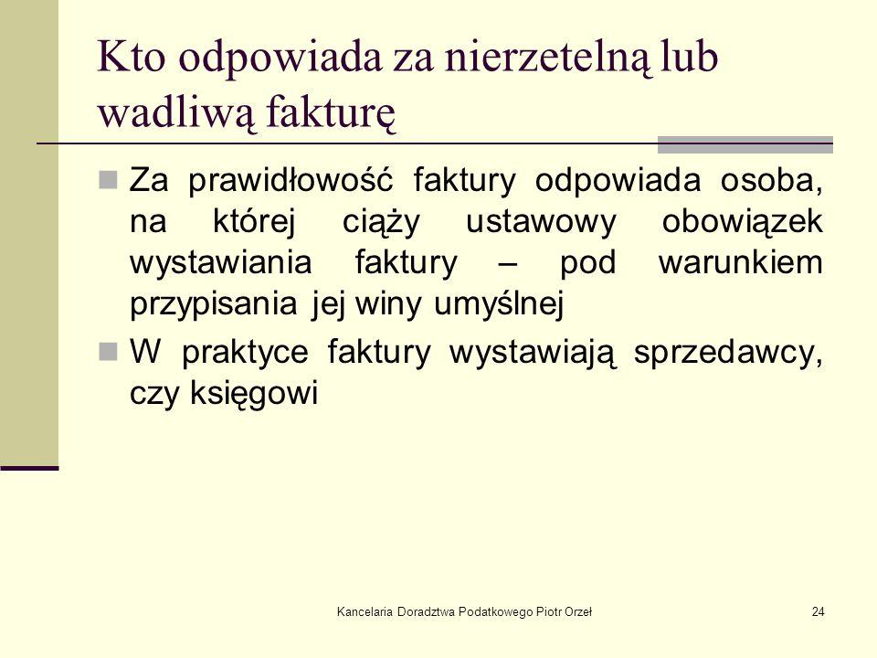 Kancelaria Doradztwa Podatkowego Piotr Orzeł24 Kto odpowiada za nierzetelną lub wadliwą fakturę Za prawidłowość faktury odpowiada osoba, na której cią