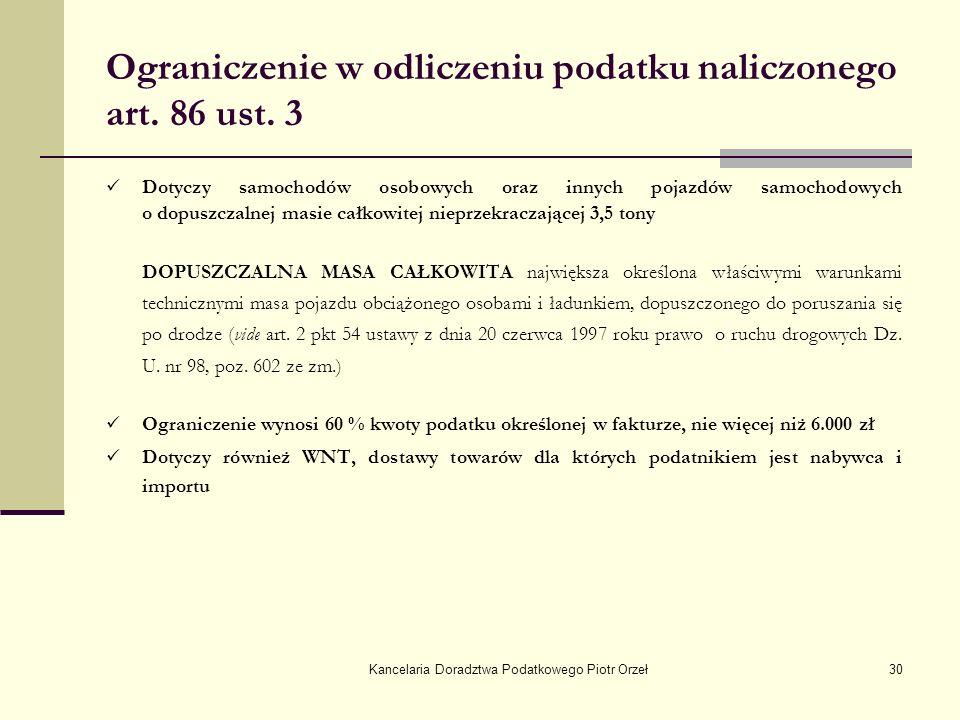 Kancelaria Doradztwa Podatkowego Piotr Orzeł30 Ograniczenie w odliczeniu podatku naliczonego art. 86 ust. 3 Dotyczy samochodów osobowych oraz innych p