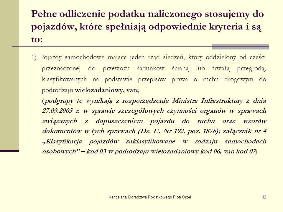 Kancelaria Doradztwa Podatkowego Piotr Orzeł32 Pełne odliczenie podatku naliczonego stosujemy do pojazdów, które spełniają odpowiednie kryteria i są t