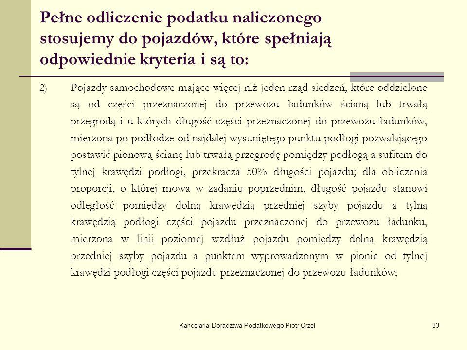 Kancelaria Doradztwa Podatkowego Piotr Orzeł33 Pełne odliczenie podatku naliczonego stosujemy do pojazdów, które spełniają odpowiednie kryteria i są t